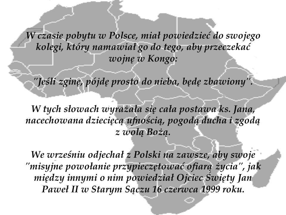 W czasie pobytu w Polsce, miał powiedzieć do swojego kolegi, który namawiał go do tego, aby przeczekać wojnę w Kongo: