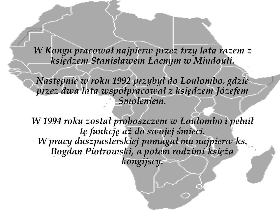 W Kongu pracował najpierw przez trzy lata razem z księdzem Stanisławem Łacnym w Mindouli. Następnie w roku 1992 przybył do Loulombo, gdzie przez dwa l