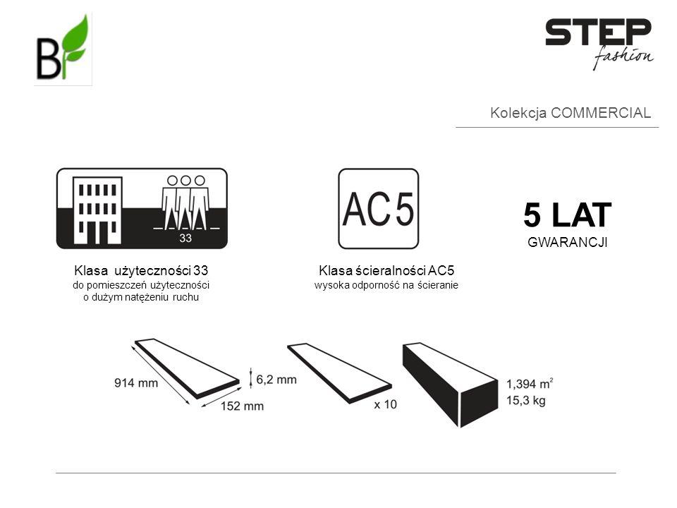 Kolekcja COMMERCIAL Klasa użyteczności 33 do pomieszczeń użyteczności o dużym natężeniu ruchu Klasa ścieralności AC5 wysoka odporność na ścieranie 5 L