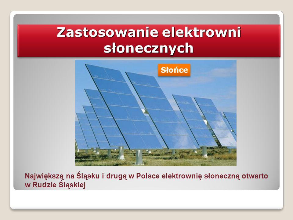 Zastosowanie elektrowni słonecznych Największą na Śląsku i drugą w Polsce elektrownię słoneczną otwarto w Rudzie Śląskiej Słońce