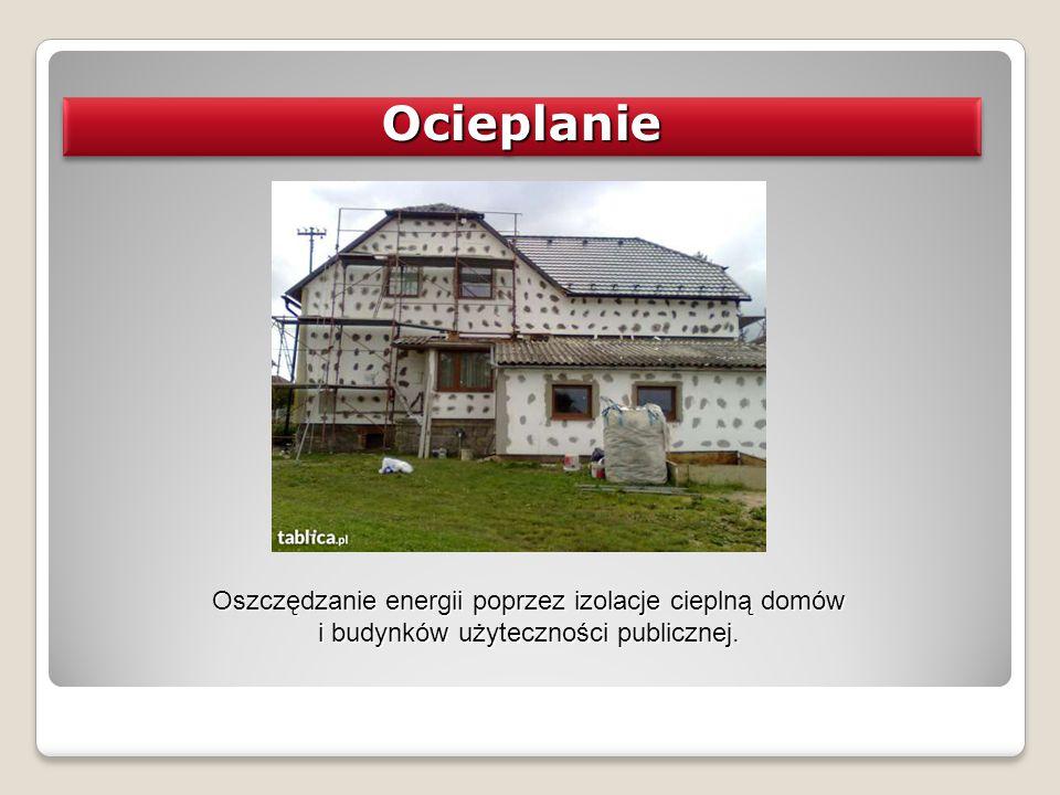 Oszczędzanie energii poprzez izolacje cieplną domów i budynków użyteczności publicznej. OcieplanieOcieplanie