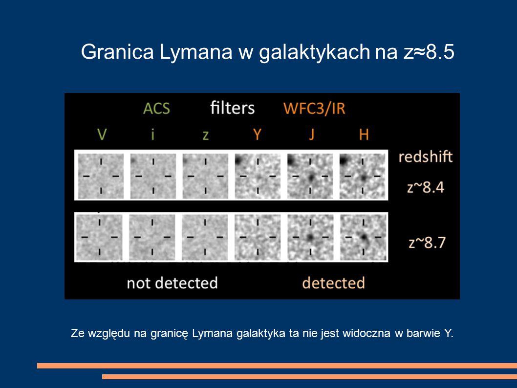 Granica Lymana w galaktykach na z≈8.5 Ze względu na granicę Lymana galaktyka ta nie jest widoczna w barwie Y.