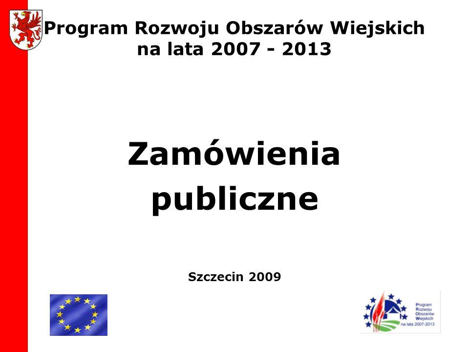 Program Rozwoju Obszarów Wiejskich na lata 2007 - 2013 Zamówienia publiczne Szczecin 2009