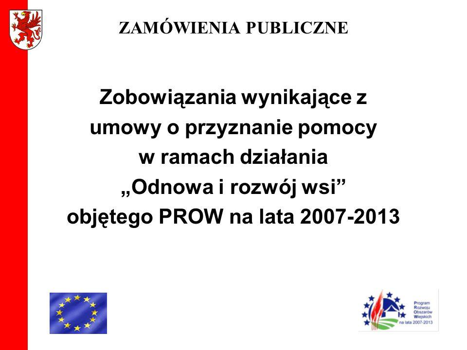 """ZAMÓWIENIA PUBLICZNE Zobowiązania wynikające z umowy o przyznanie pomocy w ramach działania """"Odnowa i rozwój wsi"""" objętego PROW na lata 2007-2013"""
