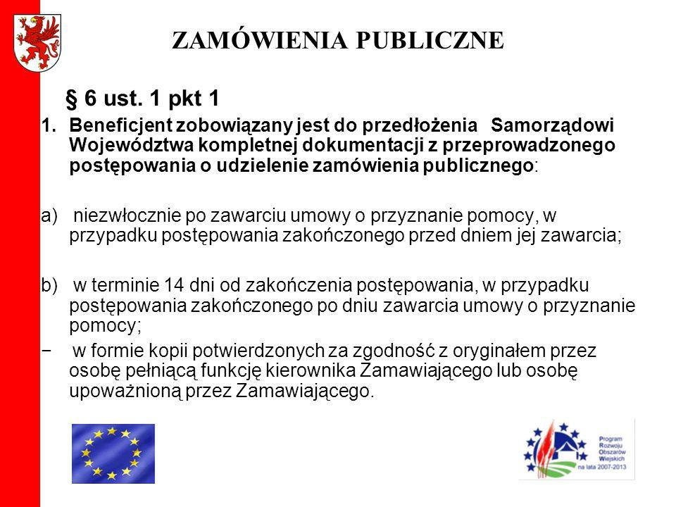 ZAMÓWIENIA PUBLICZNE § 6 ust. 1 pkt 1 1.Beneficjent zobowiązany jest do przedłożenia Samorządowi Województwa kompletnej dokumentacji z przeprowadzoneg