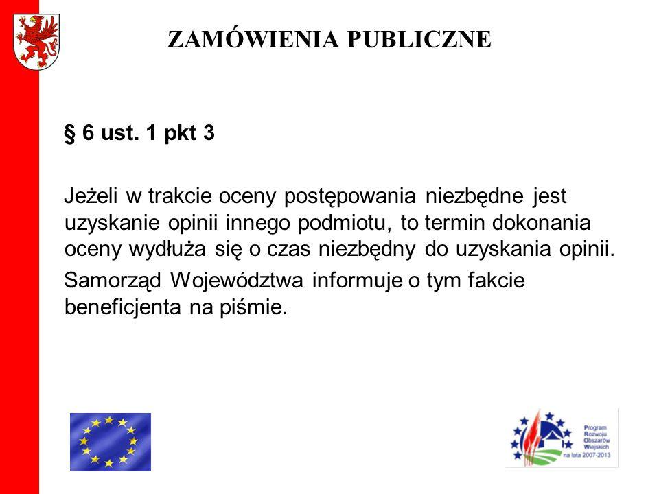 ZAMÓWIENIA PUBLICZNE § 6 ust. 1 pkt 3 Jeżeli w trakcie oceny postępowania niezbędne jest uzyskanie opinii innego podmiotu, to termin dokonania oceny w