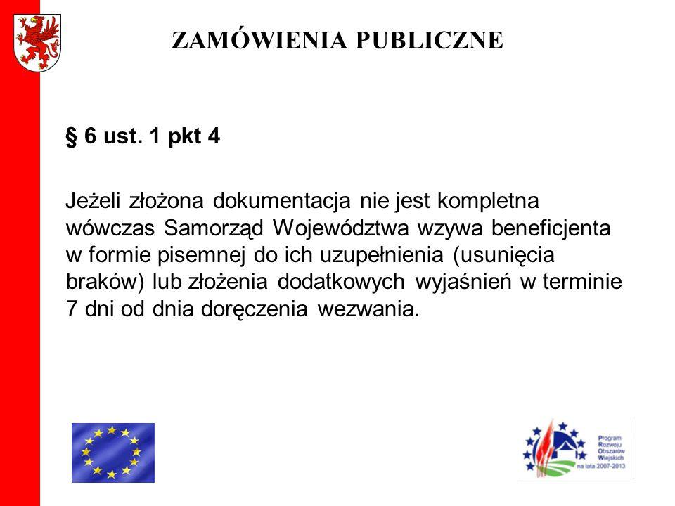 ZAMÓWIENIA PUBLICZNE § 6 ust. 1 pkt 4 Jeżeli złożona dokumentacja nie jest kompletna wówczas Samorząd Województwa wzywa beneficjenta w formie pisemnej