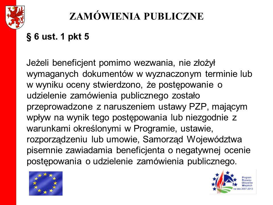 ZAMÓWIENIA PUBLICZNE § 6 ust. 1 pkt 5 Jeżeli beneficjent pomimo wezwania, nie złożył wymaganych dokumentów w wyznaczonym terminie lub w wyniku oceny s