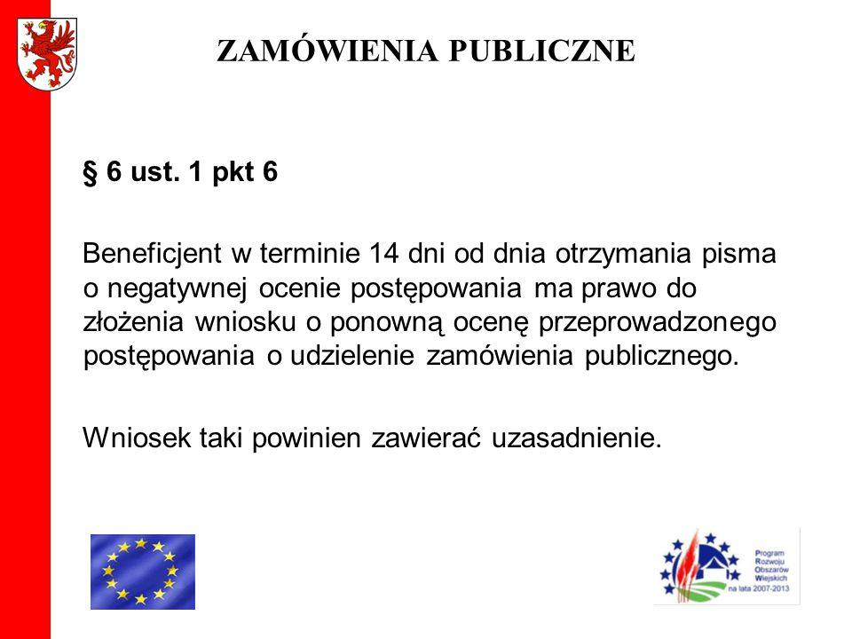 ZAMÓWIENIA PUBLICZNE § 6 ust. 1 pkt 6 Beneficjent w terminie 14 dni od dnia otrzymania pisma o negatywnej ocenie postępowania ma prawo do złożenia wni