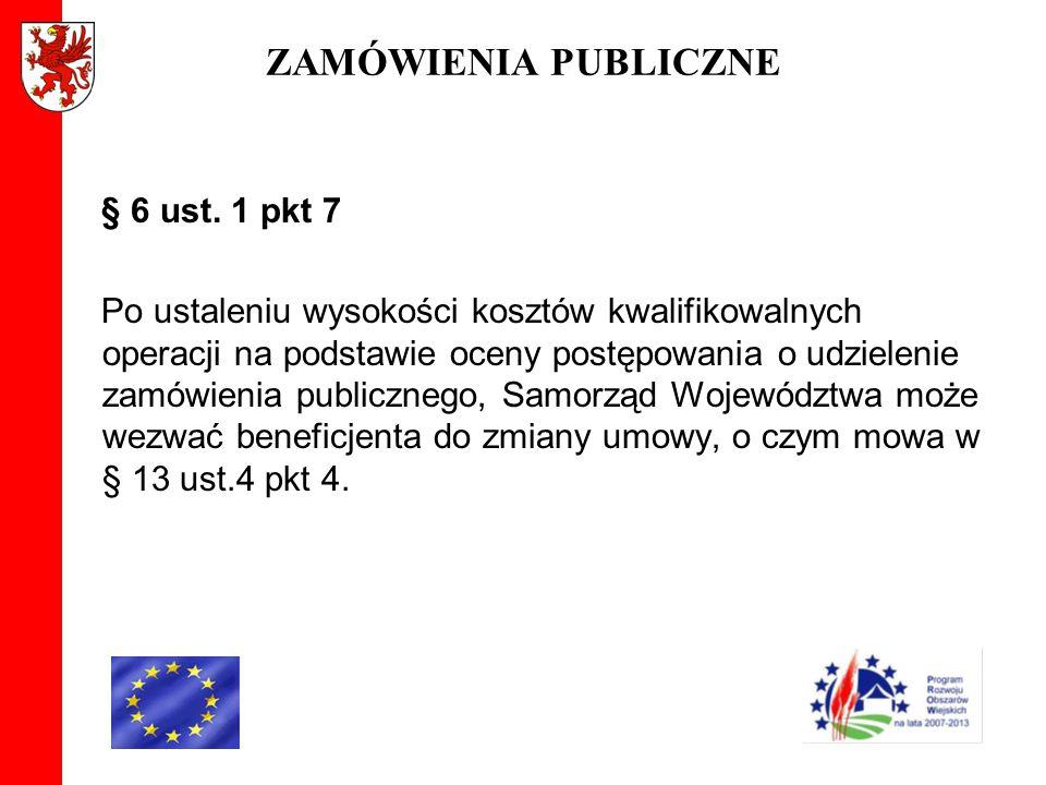 ZAMÓWIENIA PUBLICZNE § 6 ust. 1 pkt 7 Po ustaleniu wysokości kosztów kwalifikowalnych operacji na podstawie oceny postępowania o udzielenie zamówienia
