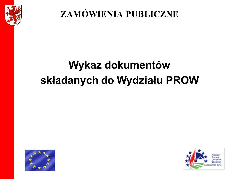 ZAMÓWIENIA PUBLICZNE Wykaz dokumentów składanych do Wydziału PROW