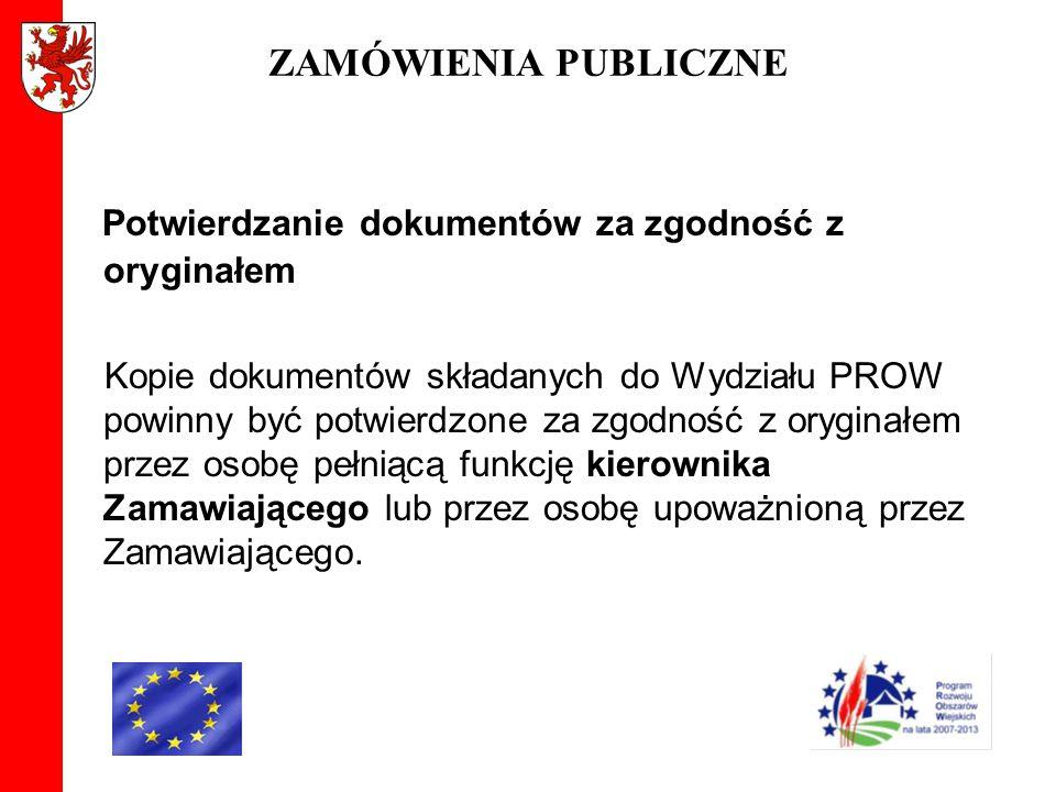 ZAMÓWIENIA PUBLICZNE Potwierdzanie dokumentów za zgodność z oryginałem Kopie dokumentów składanych do Wydziału PROW powinny być potwierdzone za zgodno