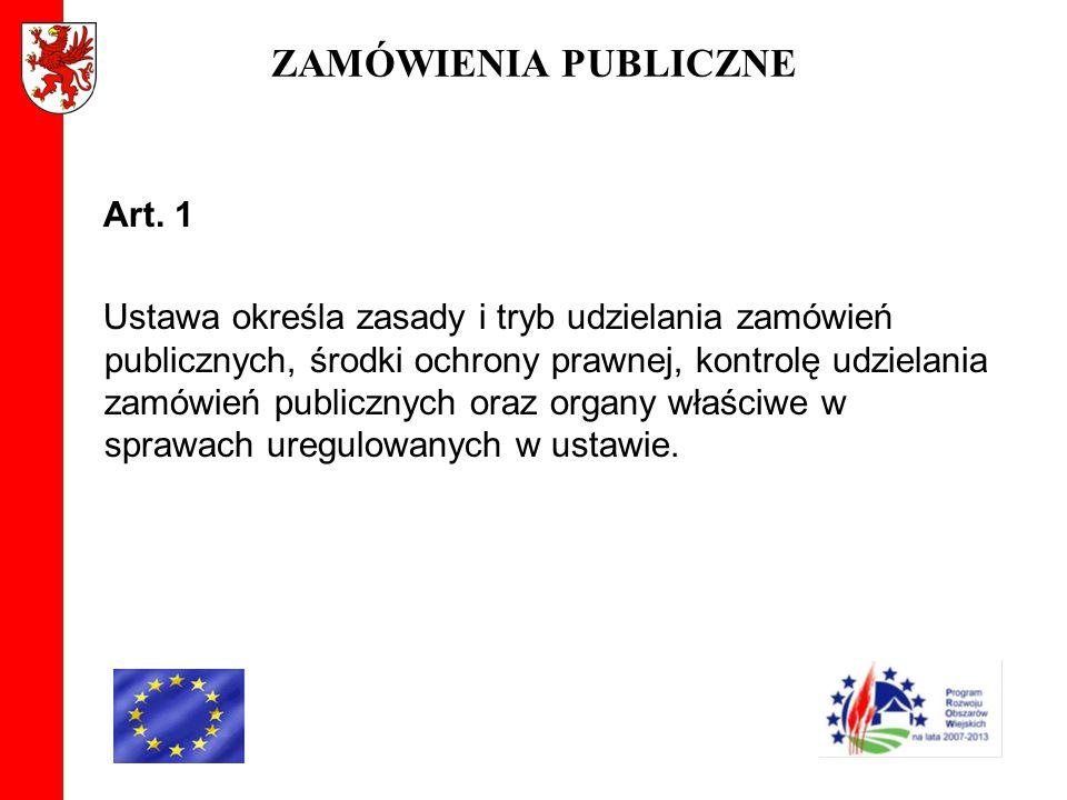 ZAMÓWIENIA PUBLICZNE Art. 1 Ustawa określa zasady i tryb udzielania zamówień publicznych, środki ochrony prawnej, kontrolę udzielania zamówień publicz