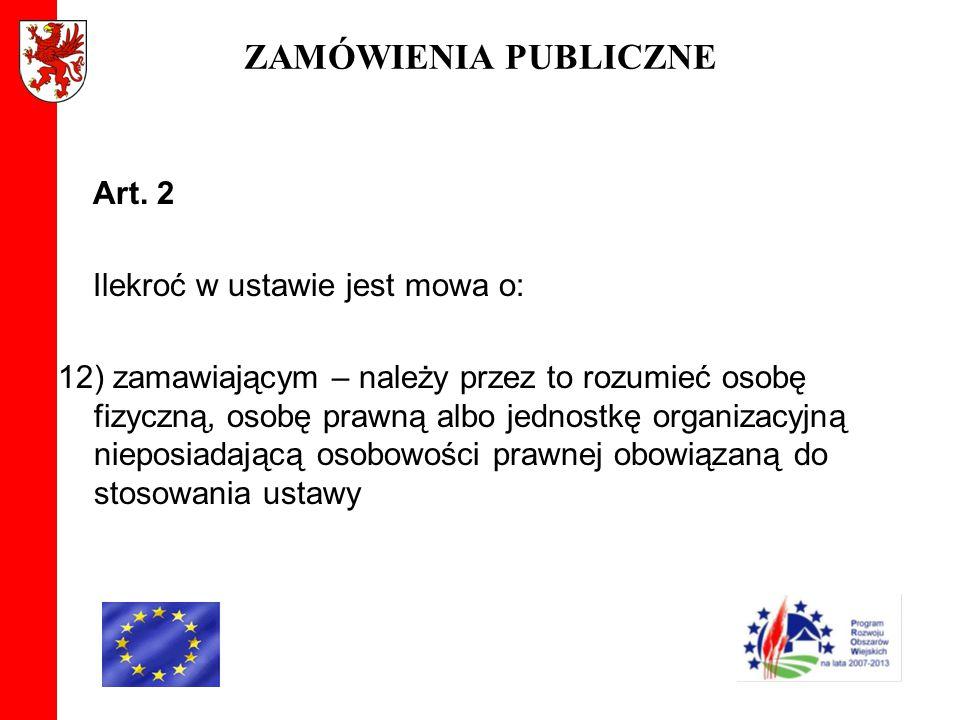 ZAMÓWIENIA PUBLICZNE Art. 2 Ilekroć w ustawie jest mowa o: 12) zamawiającym – należy przez to rozumieć osobę fizyczną, osobę prawną albo jednostkę org