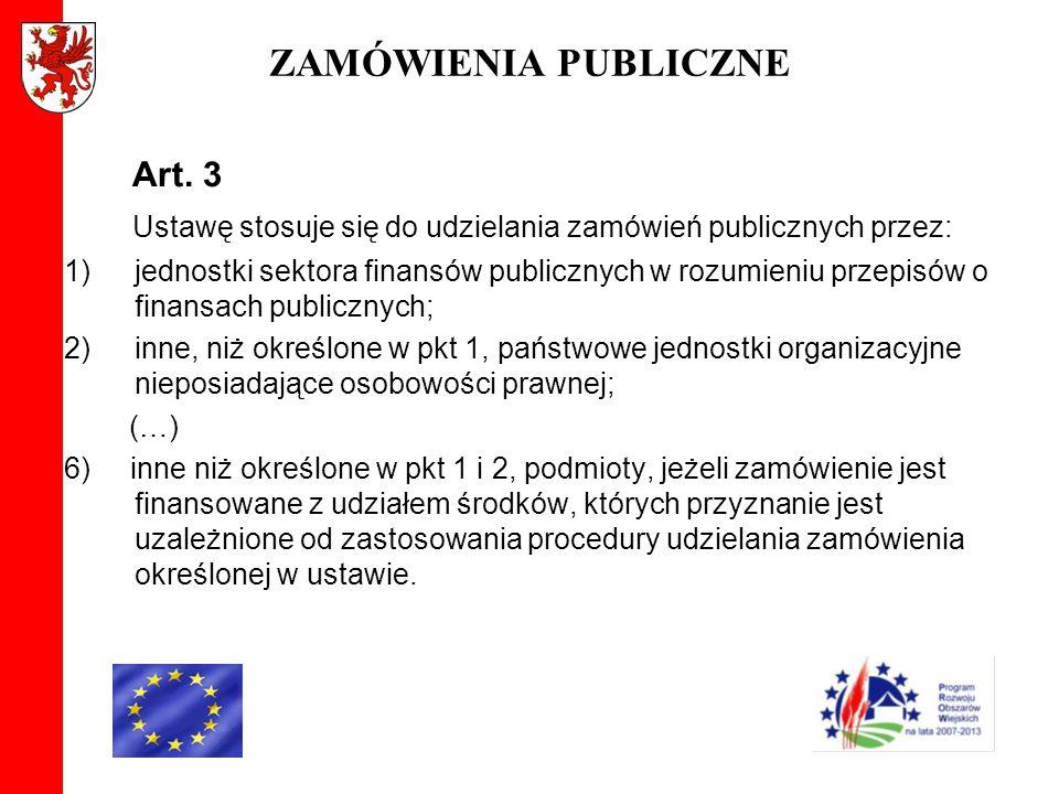ZAMÓWIENIA PUBLICZNE Art. 3 Ustawę stosuje się do udzielania zamówień publicznych przez: 1)jednostki sektora finansów publicznych w rozumieniu przepis