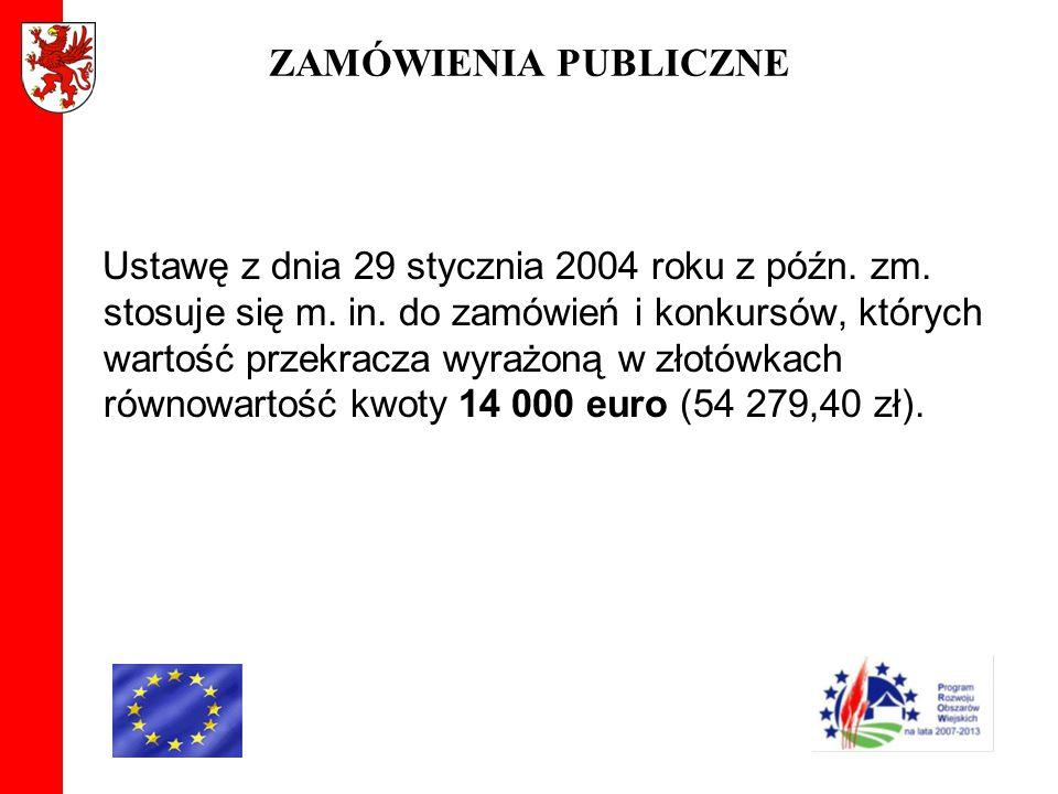 ZAMÓWIENIA PUBLICZNE Ustawę z dnia 29 stycznia 2004 roku z późn. zm. stosuje się m. in. do zamówień i konkursów, których wartość przekracza wyrażoną w
