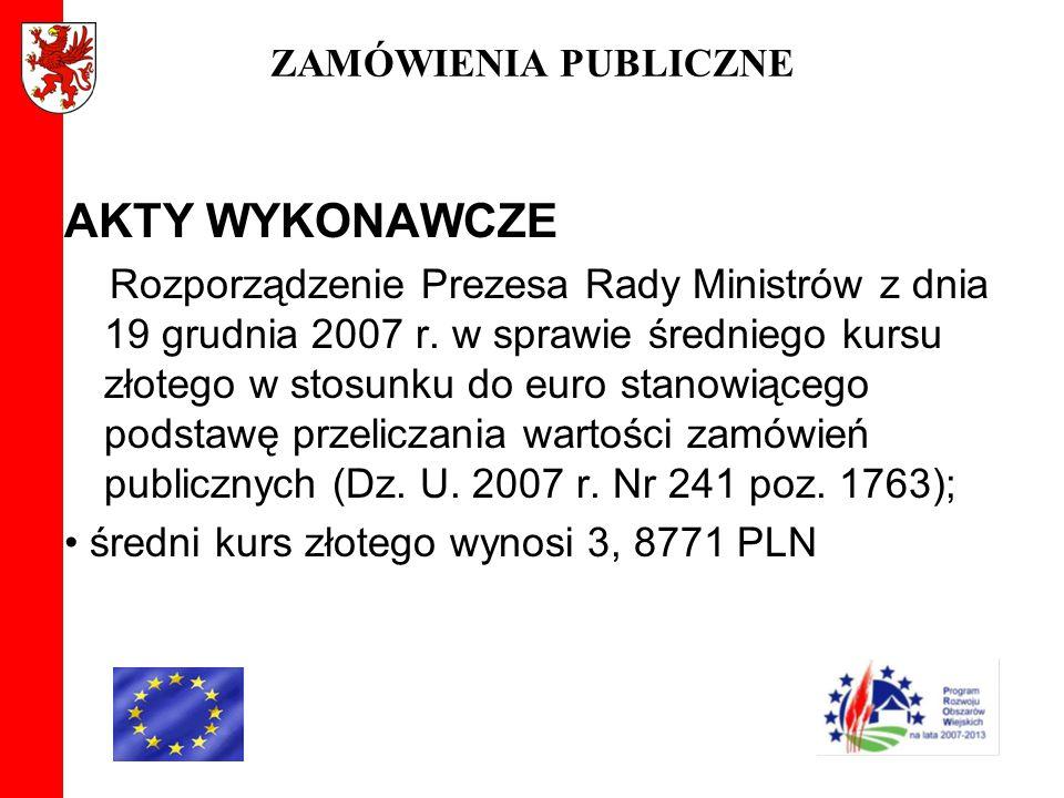 ZAMÓWIENIA PUBLICZNE AKTY WYKONAWCZE Rozporządzenie Prezesa Rady Ministrów z dnia 19 grudnia 2007 r. w sprawie średniego kursu złotego w stosunku do e