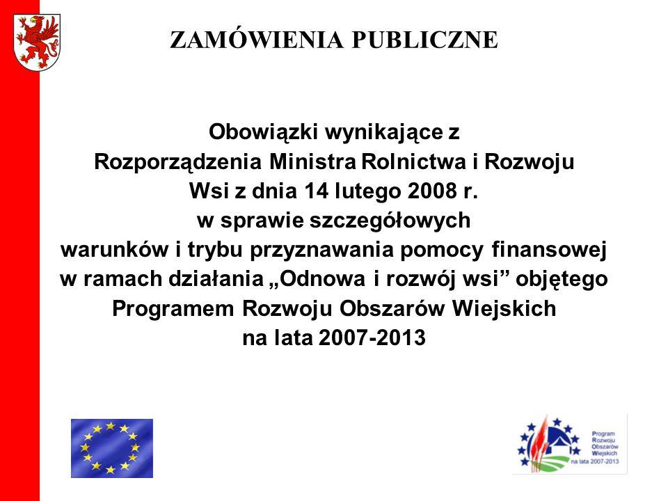 ZAMÓWIENIA PUBLICZNE Obowiązki wynikające z Rozporządzenia Ministra Rolnictwa i Rozwoju Wsi z dnia 14 lutego 2008 r. w sprawie szczegółowych warunków