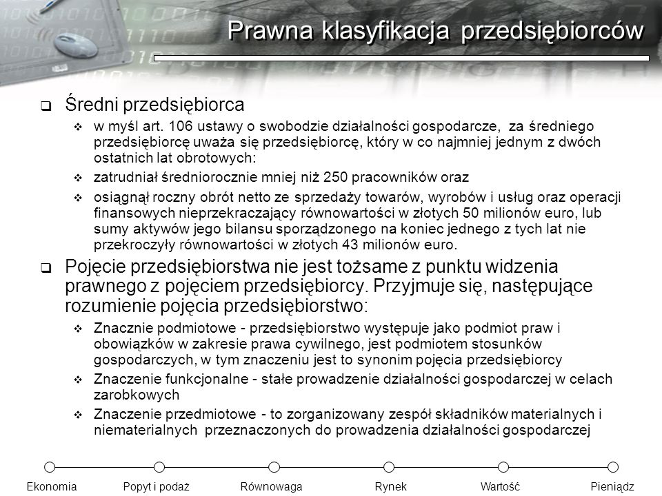 EkonomiaPopyt i podażRównowagaRynekWartośćPieniądz Prawna klasyfikacja przedsiębiorców  Średni przedsiębiorca  w myśl art. 106 ustawy o swobodzie dz