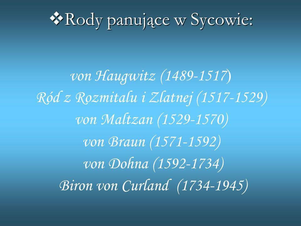 RRRRody panujące w Sycowie: von Haugwitz (1489-1517 ) Ród z Rozmitalu i Zlatnej (1517-1529) von Maltzan (1529-1570) von Braun (1571-1592) von Dohna (1592-1734) Biron von Curland (1734-1945)