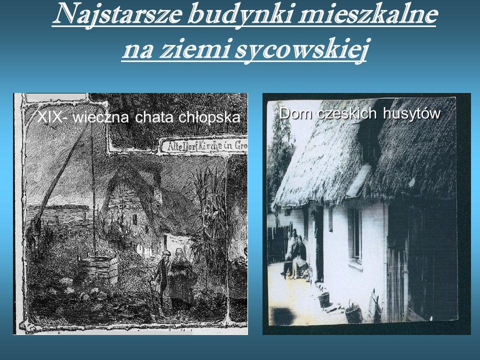 Najstarsze budynki mieszkalne na ziemi sycowskiej XIX- wieczna chata chłopska Dom czeskich husytów