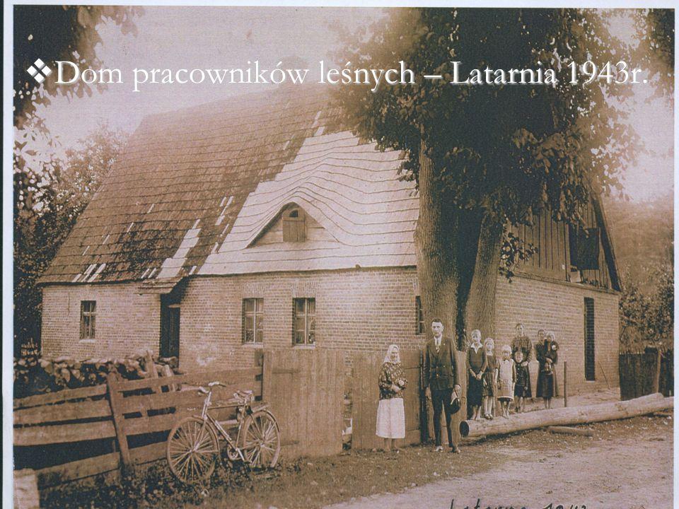  Dom pracowników leśnych – Latarnia 1943r.