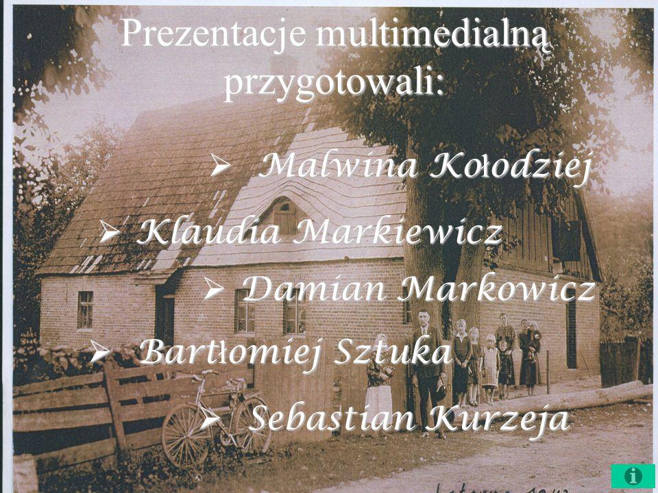 Prezentacje multimedialną przygotowali:  Klaudia Markiewicz  Malwina Ko ł odziej  D amian Markowicz  B artłomiej Sztuka  Sebastian Kurzeja