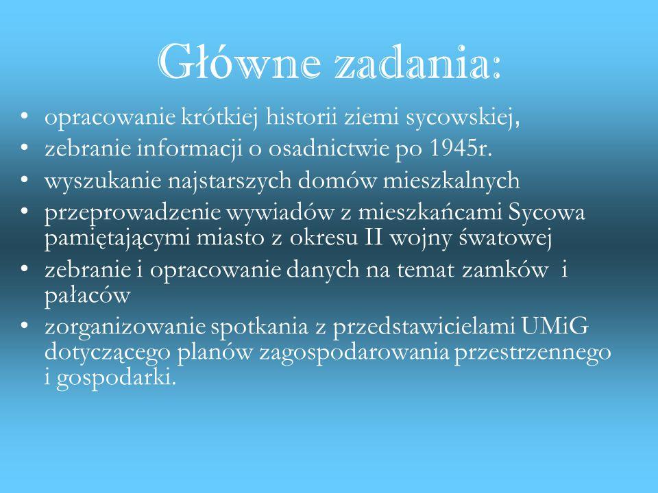 G ł ó wne zadania: opracowanie krótkiej historii ziemi sycowskiej, zebranie informacji o osadnictwie po 1945r.