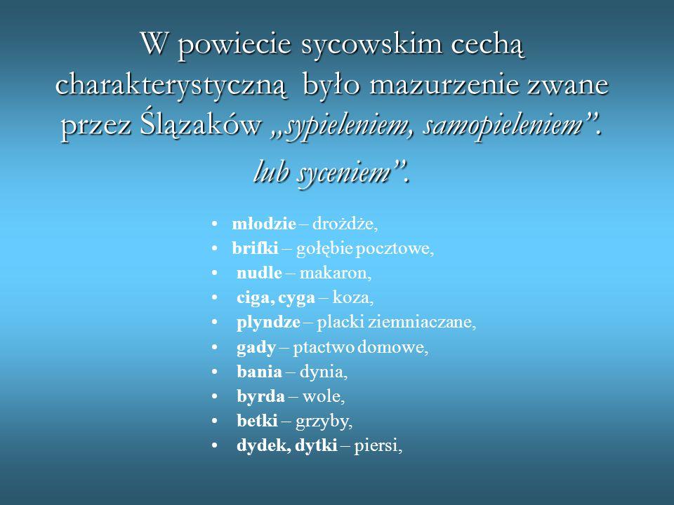 """W powiecie sycowskim cechą charakterystyczną było mazurzenie zwane przez Ślązaków """"sypieleniem, samopieleniem ."""