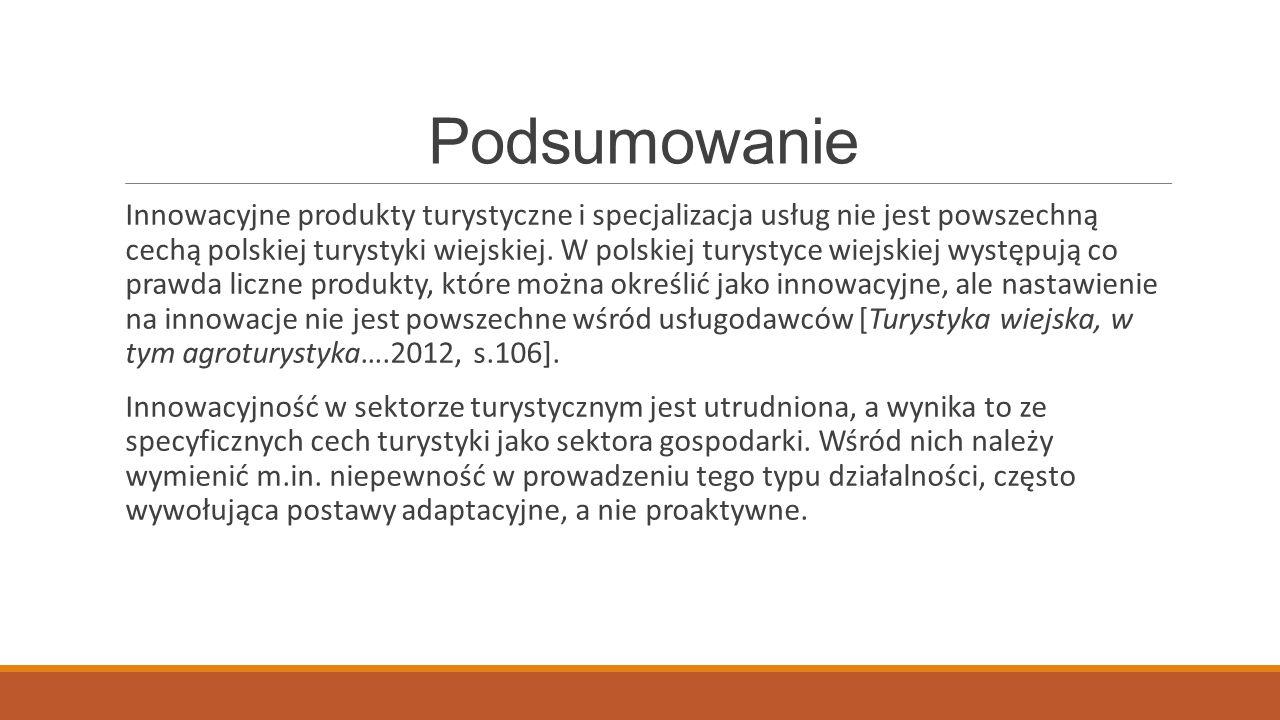 Podsumowanie Innowacyjne produkty turystyczne i specjalizacja usług nie jest powszechną cechą polskiej turystyki wiejskiej. W polskiej turystyce wiejs