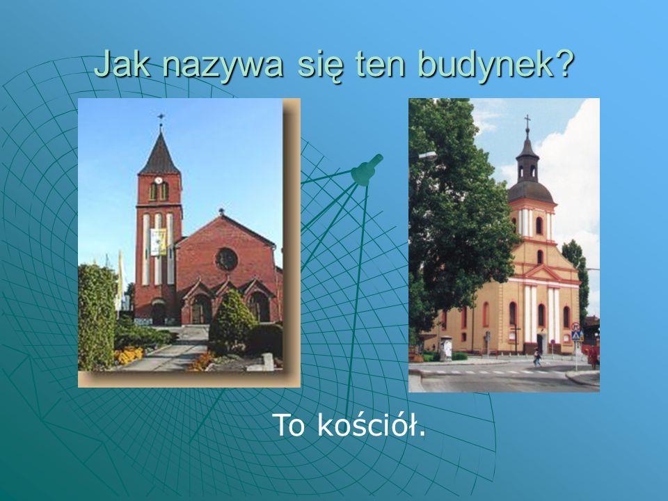 Czym różni się ten budynek od innych?  Charakterystyczna budowla – większa od innych budynków.