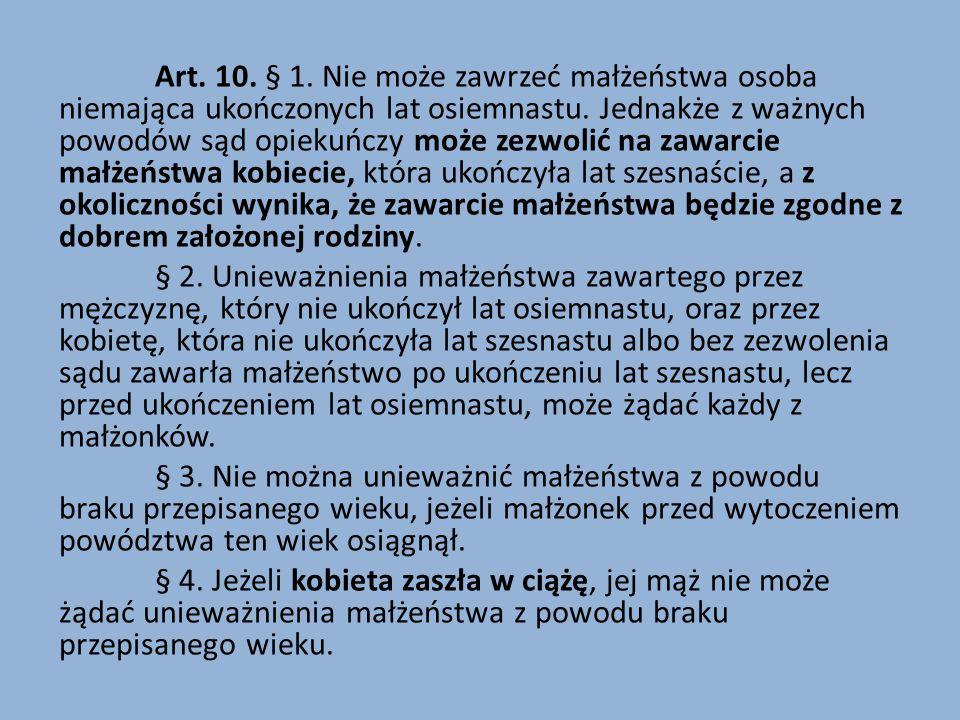 Art.10. § 1. Nie może zawrzeć małżeństwa osoba niemająca ukończonych lat osiemnastu.