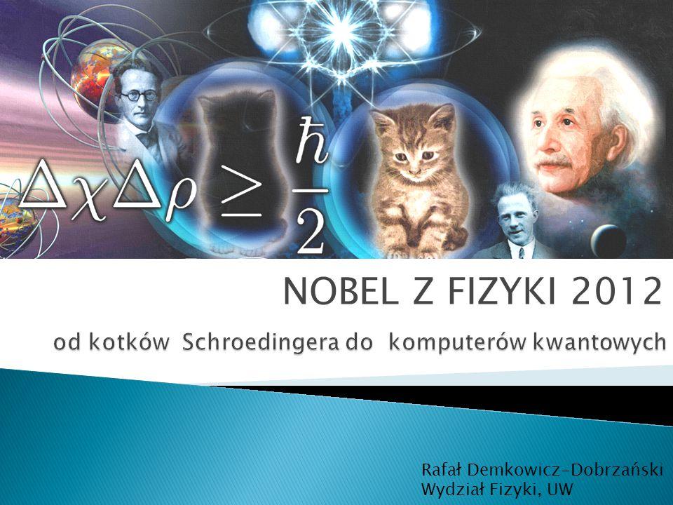 NOBEL Z FIZYKI 2012 Rafał Demkowicz-Dobrzański Wydział Fizyki, UW