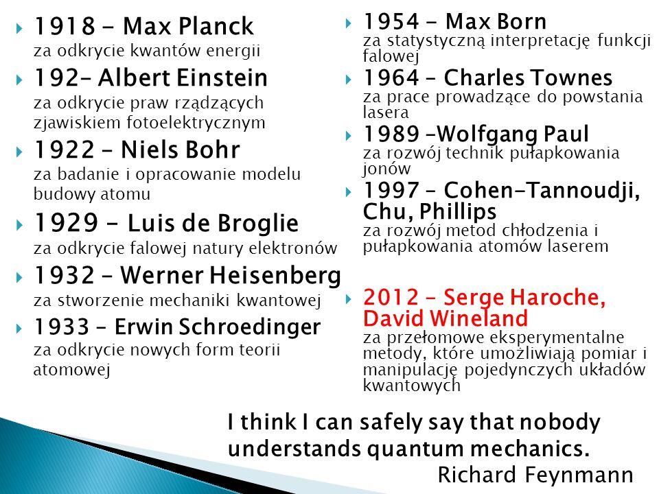  1954 - Max Born za statystyczną interpretację funkcji falowej  1964 – Charles Townes za prace prowadzące do powstania lasera  1989 –Wolfgang Paul