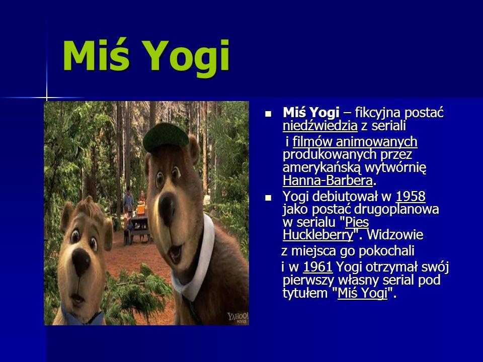 Miś Yogi Miś Yogi – fikcyjna postać niedźwiedzia z seriali Miś Yogi – fikcyjna postać niedźwiedzia z seriali niedźwiedzia i filmów animowanych produko
