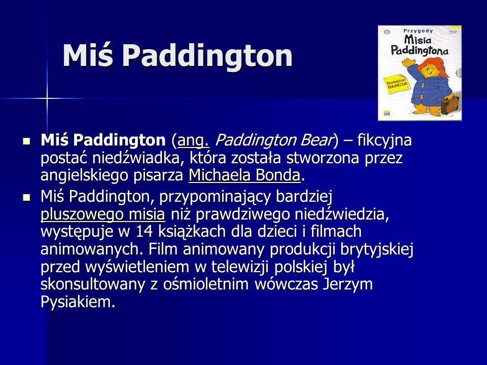 Miś Paddington Miś Paddington (ang. Paddington Bear) – fikcyjna postać niedźwiadka, która została stworzona przez angielskiego pisarza Michaela Bonda.