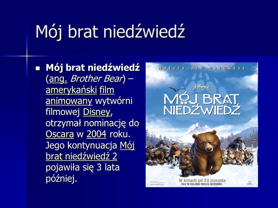 Mój brat niedźwiedź Mój brat niedźwiedź (ang. Brother Bear) – amerykański film animowany wytwórni filmowej Disney, otrzymał nominację do Oscara w 2004