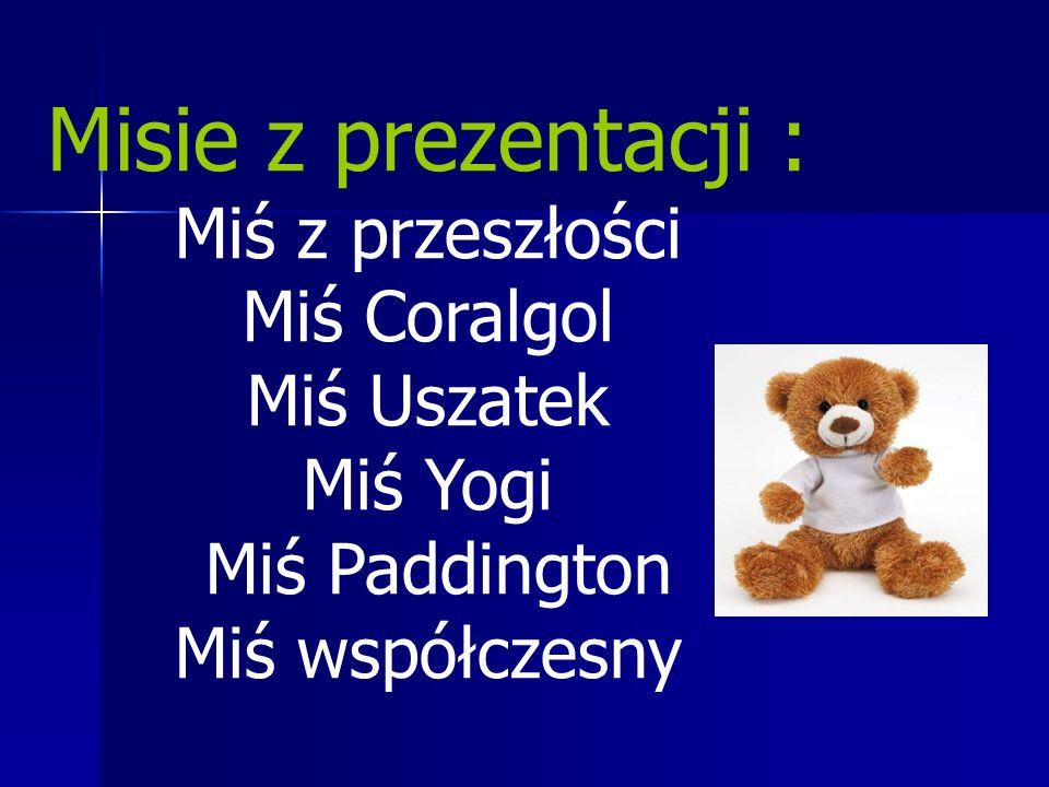 Misie z prezentacji : Miś z przeszłości Miś Coralgol Miś Uszatek Miś Yogi Miś Paddington Miś współczesny