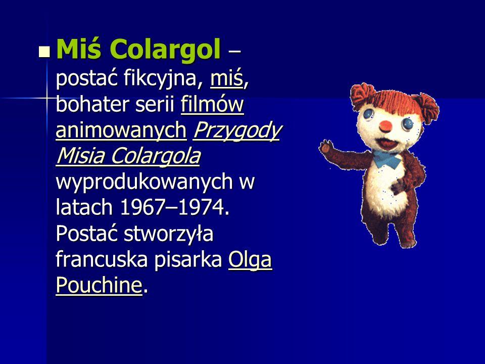 Miś Colargol – postać fikcyjna, miś, bohater serii filmów animowanych Przygody Misia Colargola wyprodukowanych w latach 1967–1974.