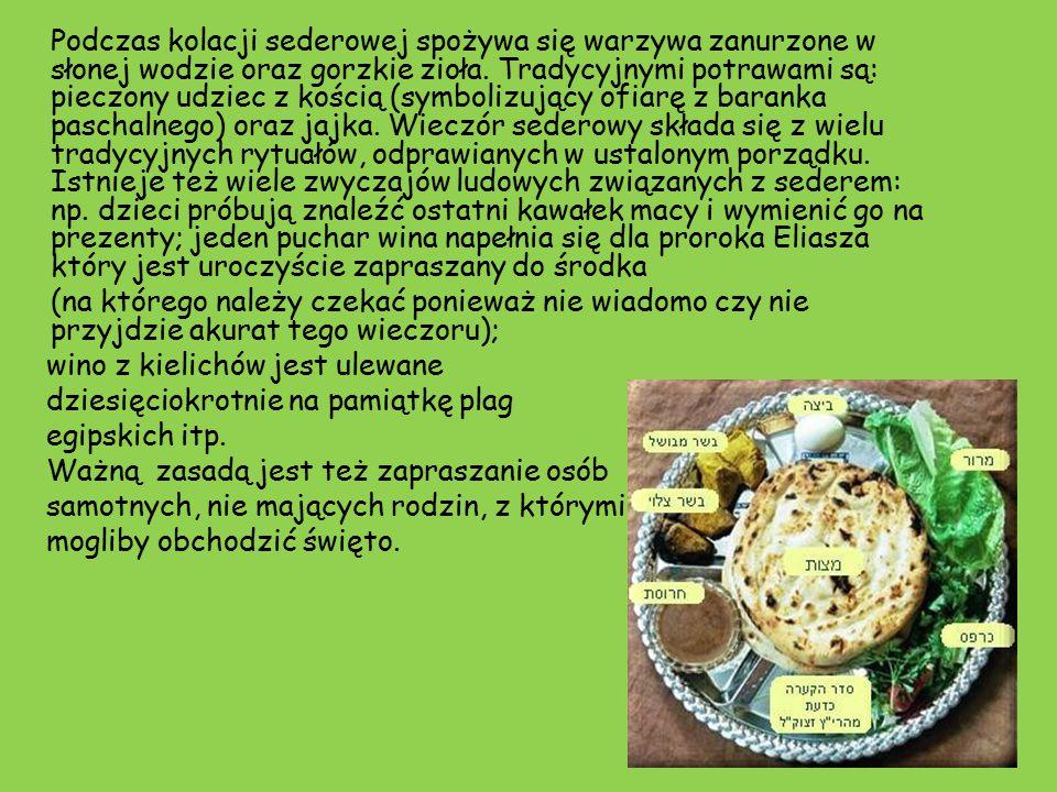 Podczas kolacji sederowej spożywa się warzywa zanurzone w słonej wodzie oraz gorzkie zioła.
