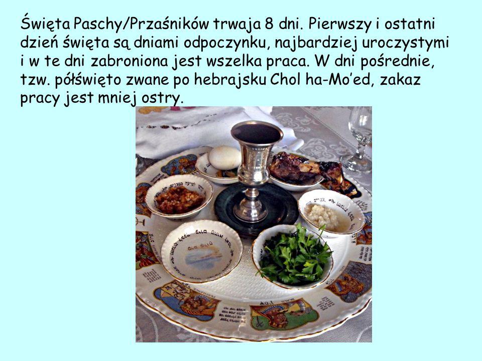 Święta Paschy/Przaśników trwaja 8 dni.
