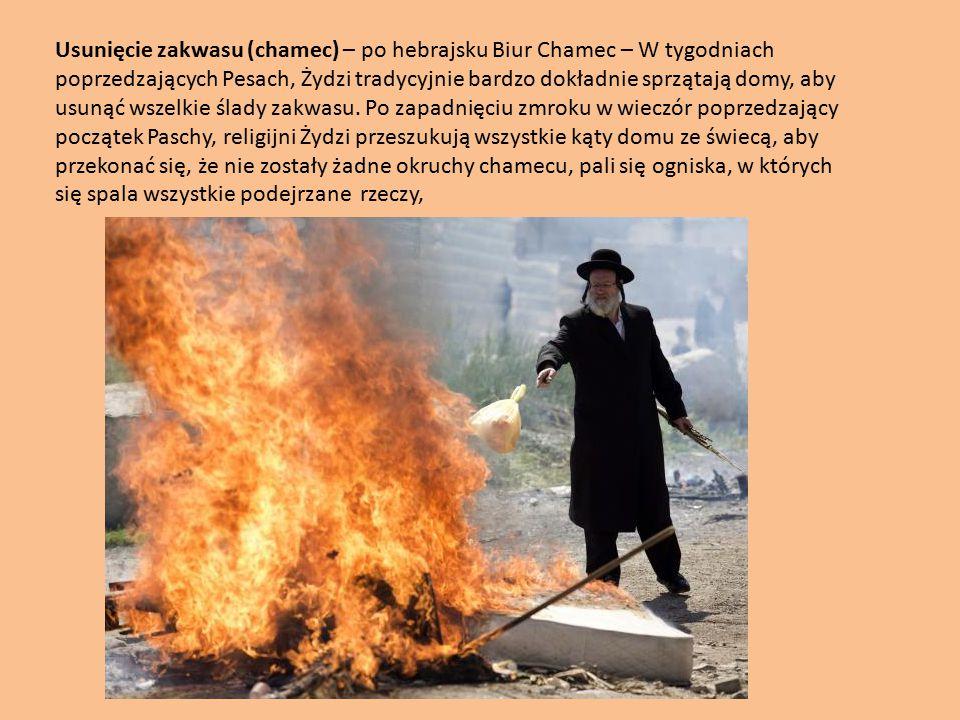 Usunięcie zakwasu (chamec) – po hebrajsku Biur Chamec – W tygodniach poprzedzających Pesach, Żydzi tradycyjnie bardzo dokładnie sprzątają domy, aby usunąć wszelkie ślady zakwasu.
