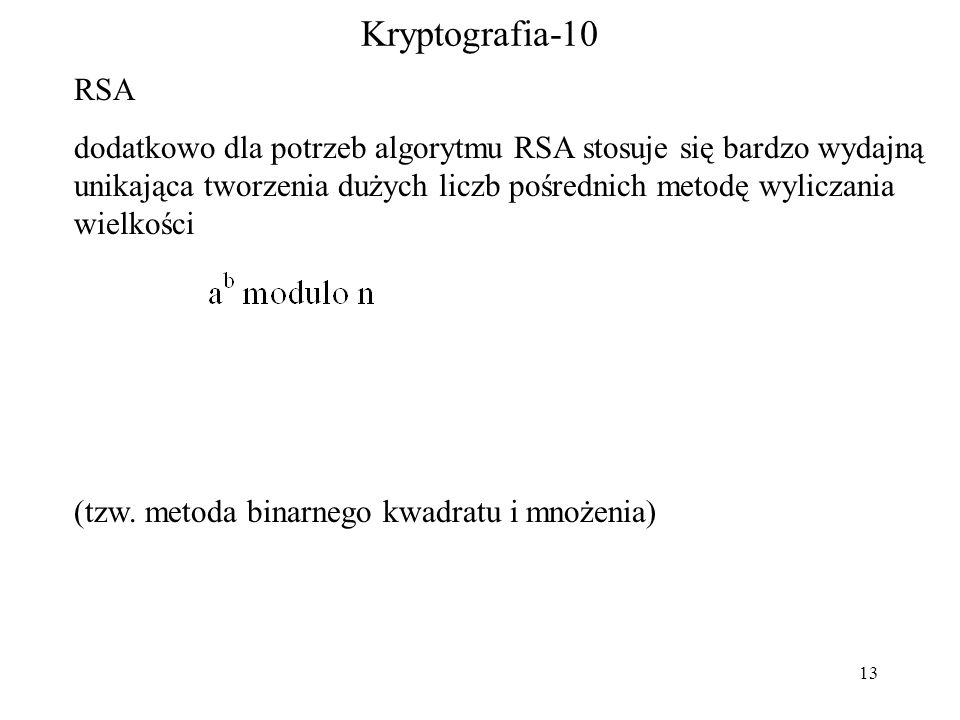 13 Kryptografia-10 RSA dodatkowo dla potrzeb algorytmu RSA stosuje się bardzo wydajną unikająca tworzenia dużych liczb pośrednich metodę wyliczania wielkości (tzw.