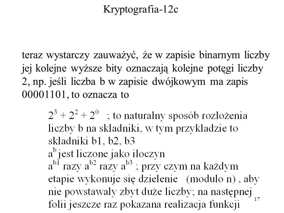 17 Kryptografia-12c teraz wystarczy zauważyć, że w zapisie binarnym liczby jej kolejne wyższe bity oznaczają kolejne potęgi liczby 2, np.