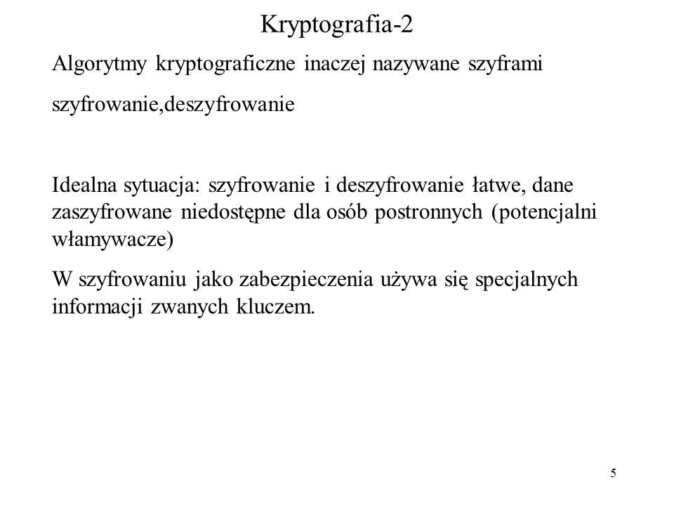 5 Kryptografia-2 Algorytmy kryptograficzne inaczej nazywane szyframi szyfrowanie,deszyfrowanie Idealna sytuacja: szyfrowanie i deszyfrowanie łatwe, dane zaszyfrowane niedostępne dla osób postronnych (potencjalni włamywacze) W szyfrowaniu jako zabezpieczenia używa się specjalnych informacji zwanych kluczem.
