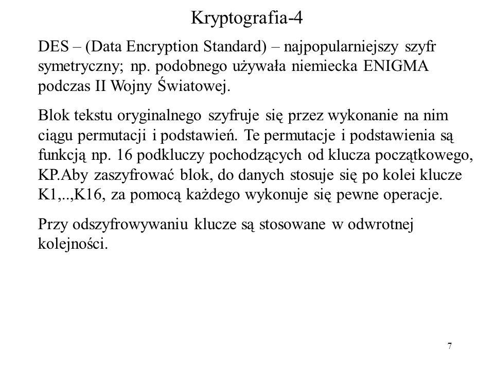 7 Kryptografia-4 DES – (Data Encryption Standard) – najpopularniejszy szyfr symetryczny; np.