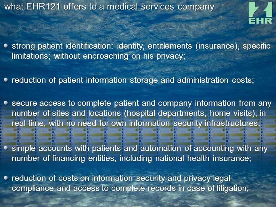 what EHR121 offers to a medical services company reduction of patient information storage and administration costs; simple accounts with patients and