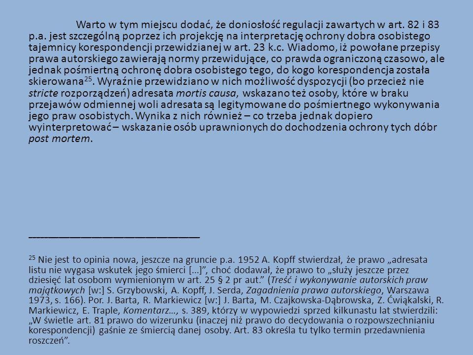 Warto w tym miejscu dodać, że doniosłość regulacji zawartych w art. 82 i 83 p.a. jest szczególną poprzez ich projekcję na interpretację ochrony dobra