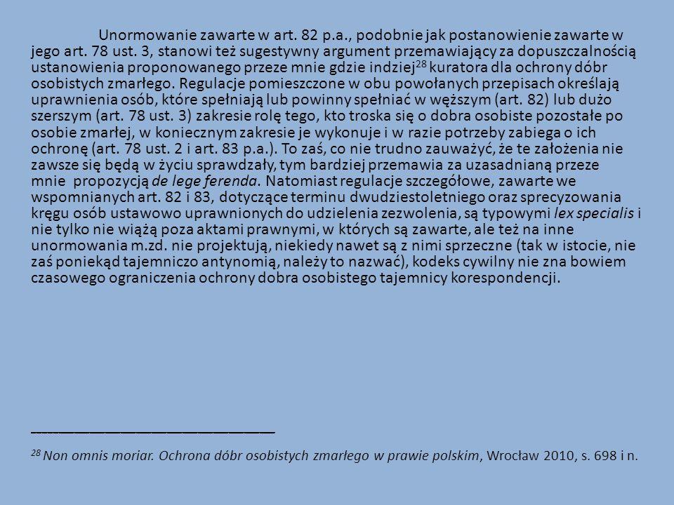 Unormowanie zawarte w art. 82 p.a., podobnie jak postanowienie zawarte w jego art. 78 ust. 3, stanowi też sugestywny argument przemawiający za dopuszc