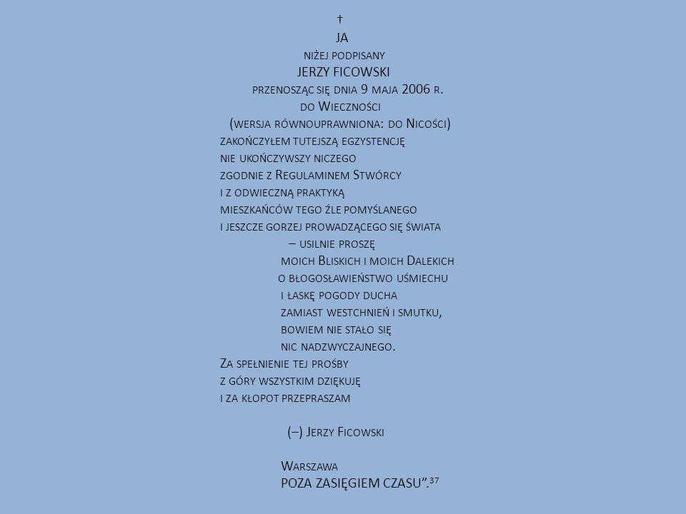 † JA NIŻEJ PODPISANY JERZY FICOWSKI PRZENOSZĄC SIĘ DNIA 9 MAJA 2006 R. DO W IECZNOŚCI ( WERSJA RÓWNOUPRAWNIONA : DO N ICOŚCI ) ZAKOŃCZYŁEM TUTEJSZĄ EG